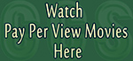 Watch Pay Per View movies Here